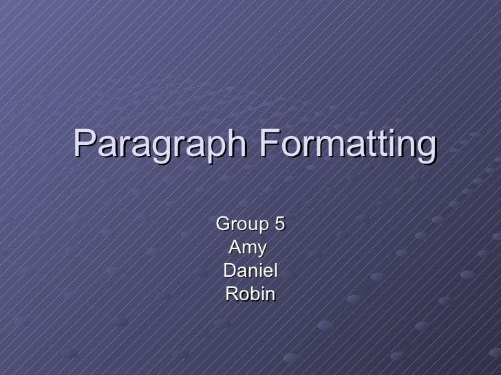 Paragraph Formatting Group 5 Amy  Daniel Robin