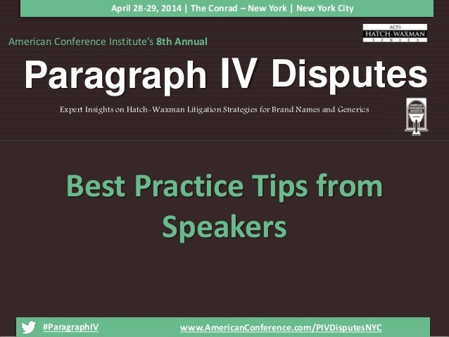 American Conference Institute's 8th Annual Paragraph IV Disputes #ParagraphIV www.AmericanConference.com/PIVDisputesNYC Ex...