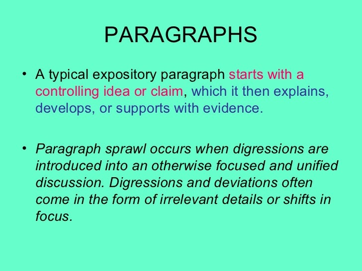 PARAGRAPHS <ul><li>A typical expository paragraph  starts with a controlling idea or claim ,  which it then explains, deve...