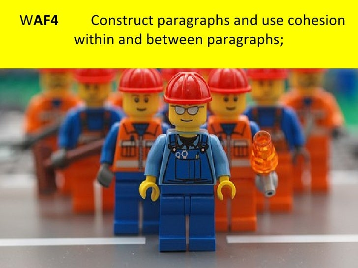 WAF4     Construct paragraphs and use cohesion       within and between paragraphs;