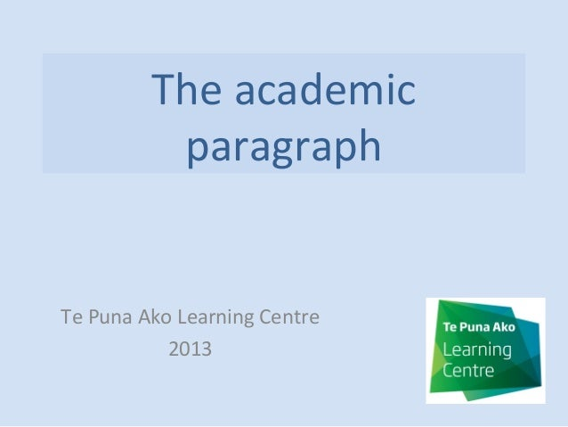 The academic paragraph  Te Puna Ako Learning Centre 2013