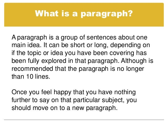 What is a paragraph?A paragraph is a group of sentences about onemain ...