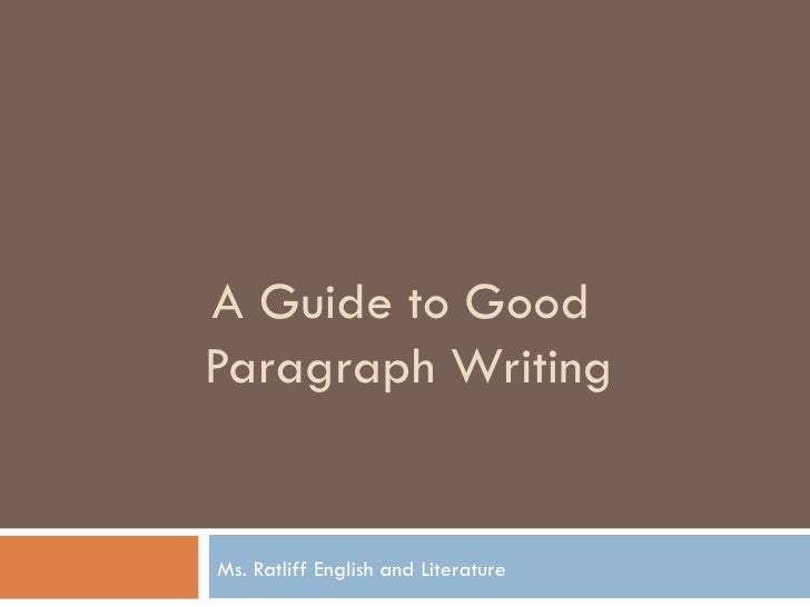 A Guide to Good  Paragraph Writing Ms. Ratliff English and Literature