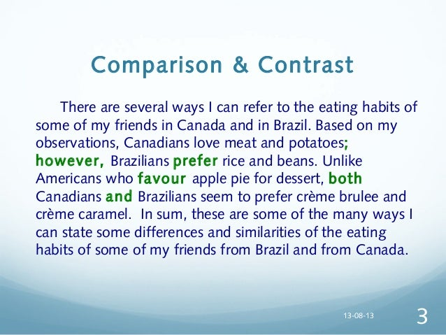 write a comparison and contrast essay Clrc writing center 2/09 writing a compare/contrast essay the following example contains an element of the author's opinion, but not all compare/contrast.