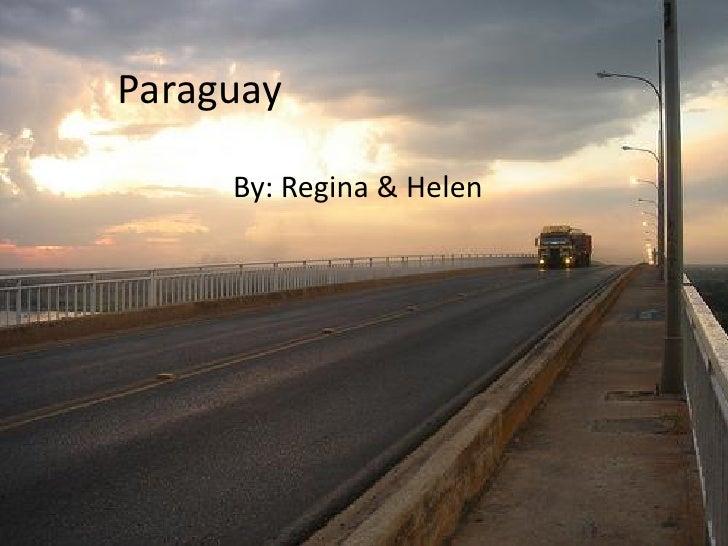 Paraguay       By: Regina & Helen