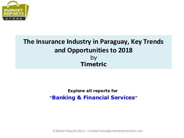 """The Insurance Industry in Paraguay, Key Trends and Opportunities to 2018 by Timetric Explore all reports for """"Banking & Fi..."""
