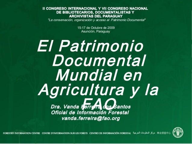 El PatrimonioDocumentalMundial enAgricultura y laFAOII CONGRESO INTERNACIONAL Y VII CONGRESO NACIONALDE BIBLIOTECARIOS, DO...