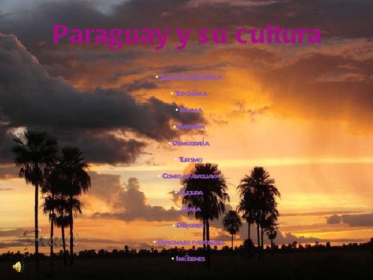 <ul><li>Paraguay y su cultura </li></ul><ul><li>Situación geográfica </li></ul><ul><li>Toponimia </li></ul><ul><li>Idioma ...