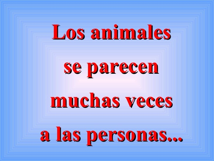 Los animales se parecen muchas veces a las personas...