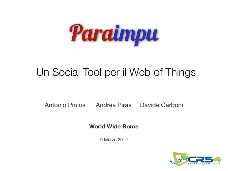 Un Social Tool per il Web of Things Antonio Pintus    Andrea Piras     Davide Carboni                  World Wide Rome    ...