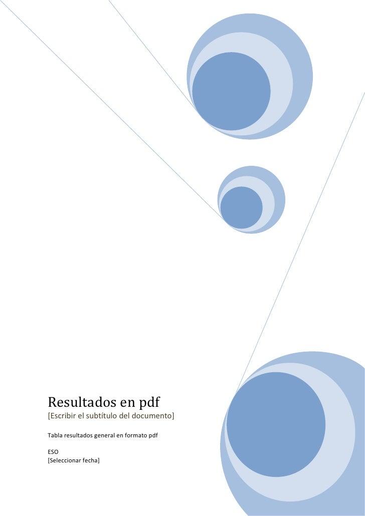 Resultados en pdf[Escribir el subtítulo del documento]Tabla resultados general en formato pdfESO[Seleccionar fecha]