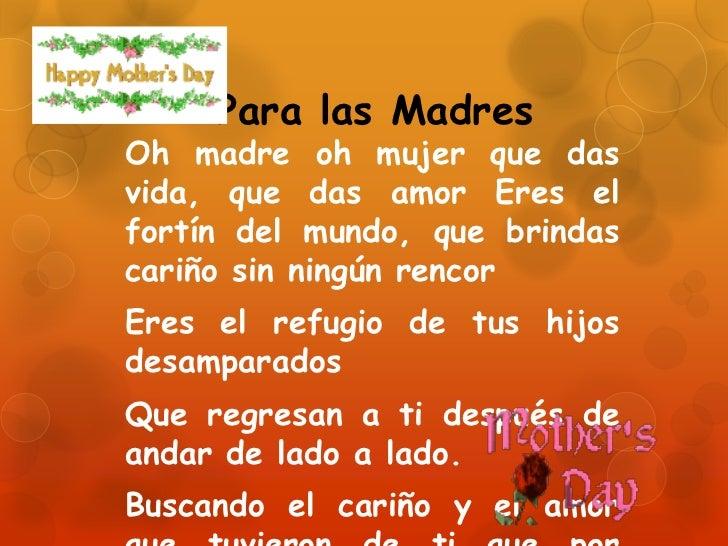 Para las Madres <br />Oh madre oh mujer que das vida, que das amor Eres el fortín del mundo, que brindas cariño sin ningún...