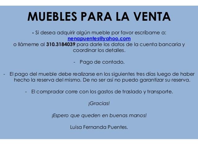 MUEBLES PARA LA VENTA- Si desea adquirir algún mueble por favor escríbame a:nenapuentes@yahoo.como llámeme al 310.3184039 ...