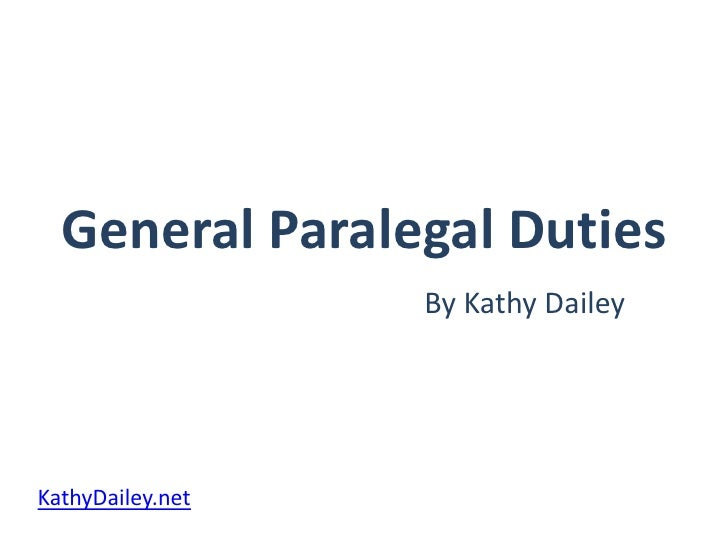 General Paralegal Duties<br />By Kathy Dailey<br />KathyDailey.net<br />
