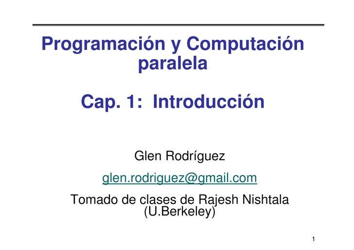Programación y Computación          paralela     Cap. 1: Introducción              Glen Rodríguez        glen.rodriguez@gm...