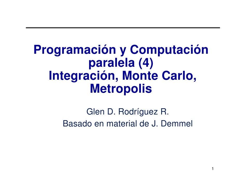Programación y Computación          paralela (4)   Integración, Monte Carlo,          Metropolis          Glen D. Rodrígue...