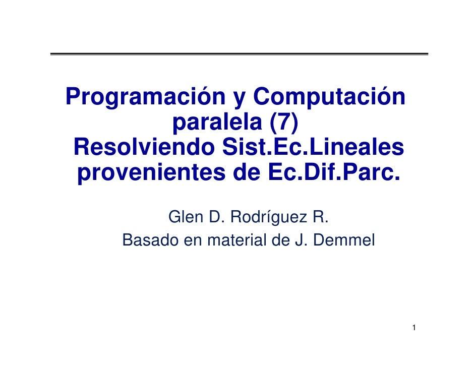 Programación y Computación          paralela (7) Resolviendo Sist.Ec.Lineales  provenientes de Ec.Dif.Parc.          Glen ...