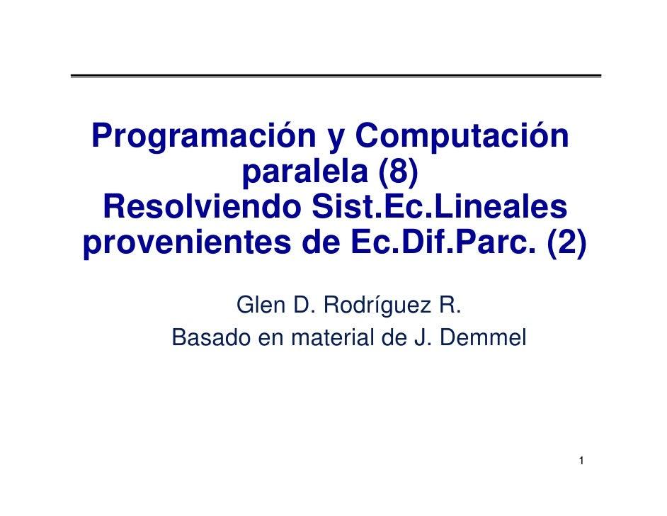Programación y Computación          paralela (8)  Resolviendo Sist.Ec.Lineales provenientes de Ec.Dif.Parc. (2)           ...