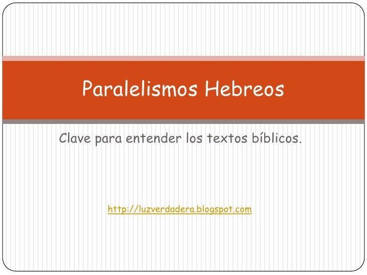 Clave paraentender los textosbíblicos.<br />ParalelismosHebreos<br />http://luzverdadera.blogspot.com<br />