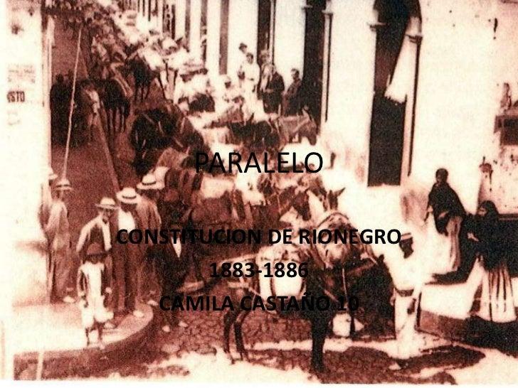 PARALELO<br />CONSTITUCION DE RIONEGRO <br />1883-1886<br />CAMILA CASTAÑO 10<br />