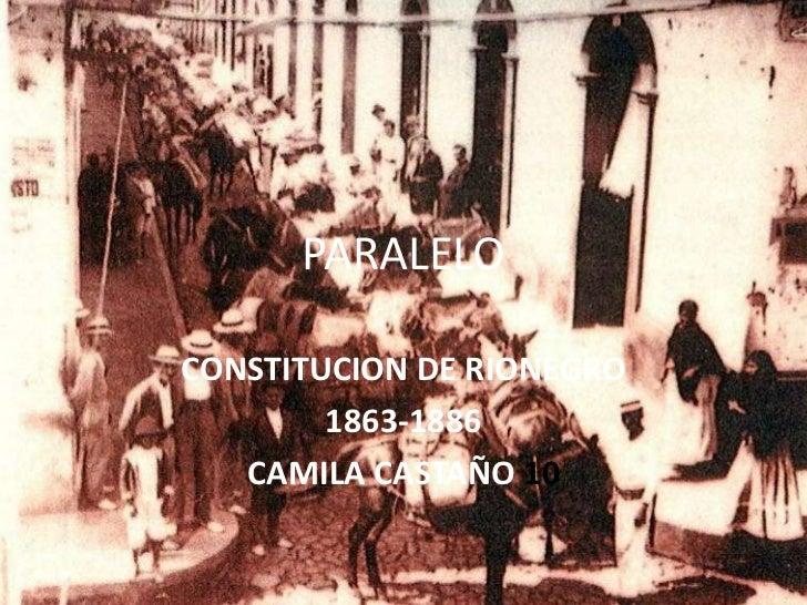 PARALELO<br />CONSTITUCION DE RIONEGRO <br />1863-1886<br />CAMILA CASTAÑO 10<br />