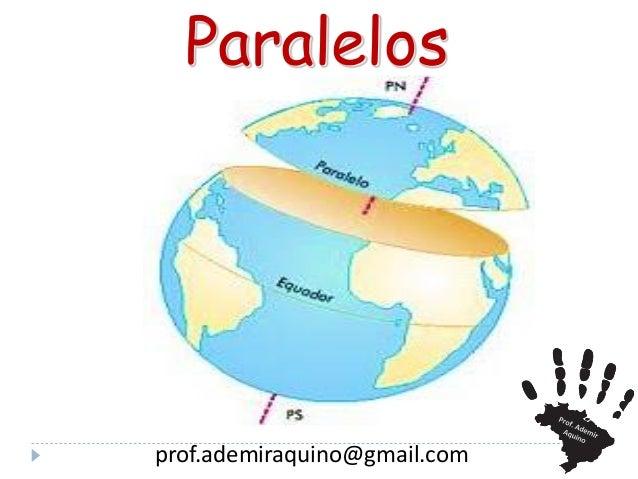 Paralelos  prof.ademiraquino@gmail.com