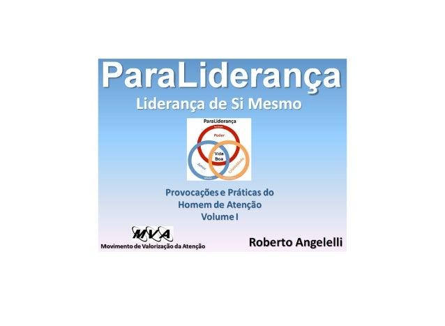 ParaLiderança Vol I - Liderança de Si Mesmo, inclui as Provocações e Práticas do Homem de Atenção.
