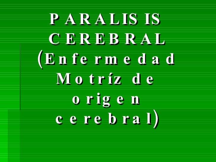 PARALISIS CEREBRAL (Enfermedad Motríz de origen cerebral)