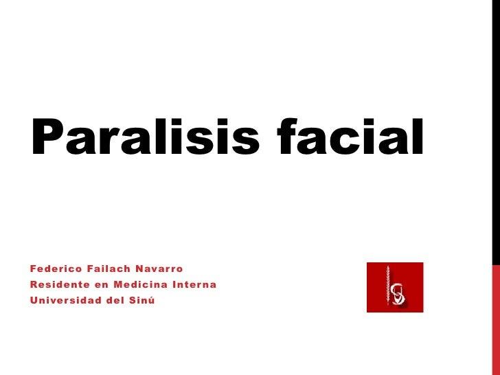 Paralisis facialFederico Failach Navar r oResidente en Medicina Inter naUniver sidad del Sinú