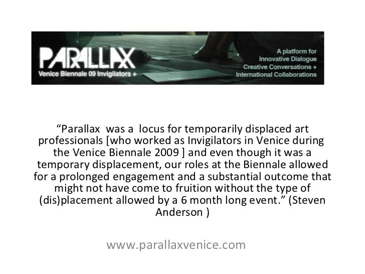 """"""" Parallax  was a  locus for temporarily displaced art professionals [who worked as Invigilators in Venice during  the Ven..."""