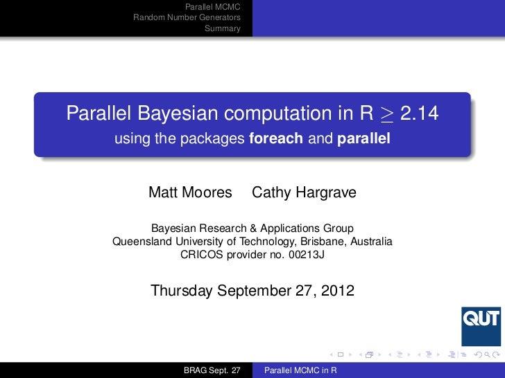 Parallel MCMC         Random Number Generators                        SummaryParallel Bayesian computation in R ≥ 2.14    ...