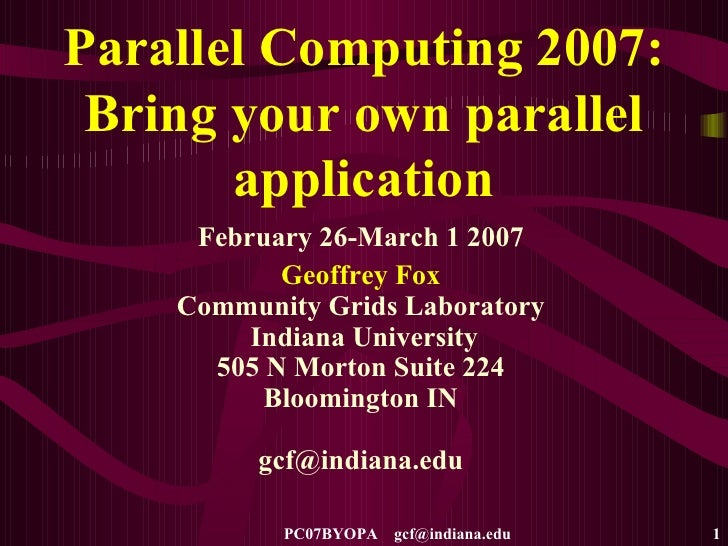 Parallel Computing 2007: Bring your own parallel application February 26-March 1 2007 Geoffrey Fox Community Grids Laborat...