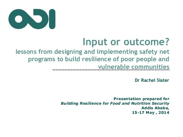 Input or outcome? lessons from designing and implementing safety net programs to build resilience of poor people and vulne...