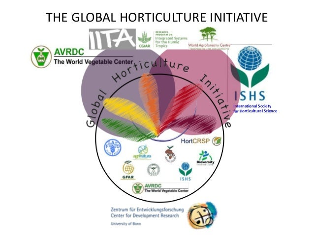 International Society for Horticultural Science THE GLOBAL HORTICULTURE INITIATIVE