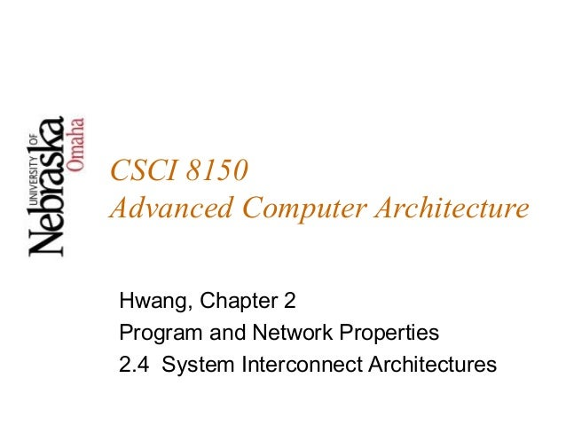 CSCI 8150Advanced Computer ArchitectureHwang, Chapter 2Program and Network Properties2.4 System Interconnect Architectures