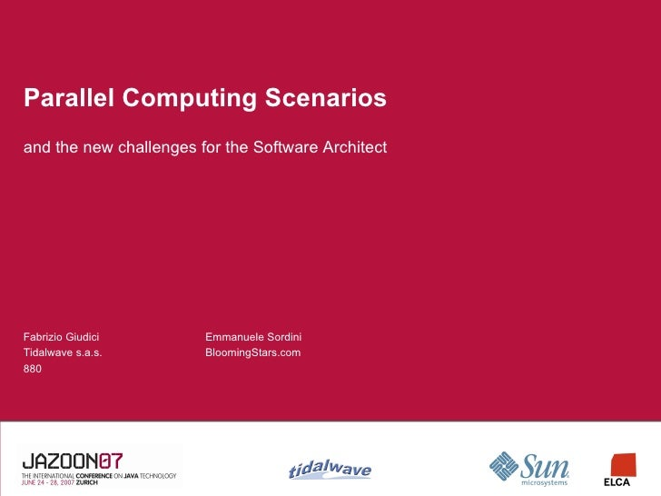 Parallel Computing Scenarios and the new challenges for the Software Architect     Fabrizio Giudici        Emmanuele Sordi...