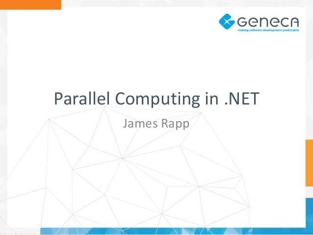 Parallel Computing in .NET James Rapp