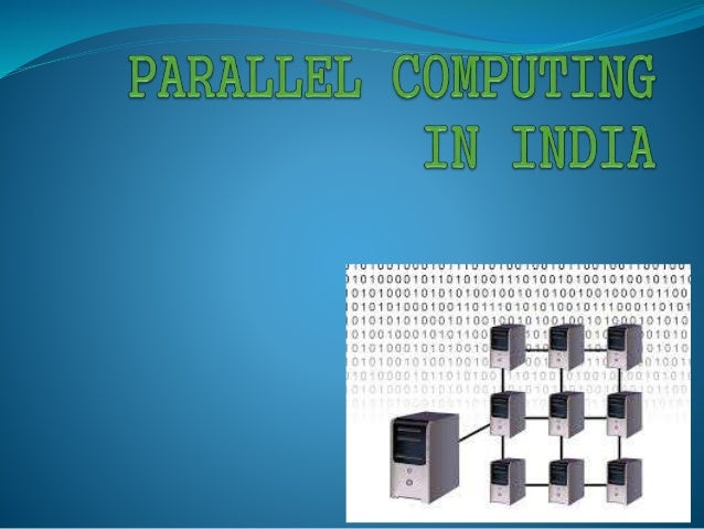 parallel computing in india Parallel and distributed computing: algorithms, software, and infrastructure   institute of science, india), ronaldo ferreira (federal university of mato grosso.