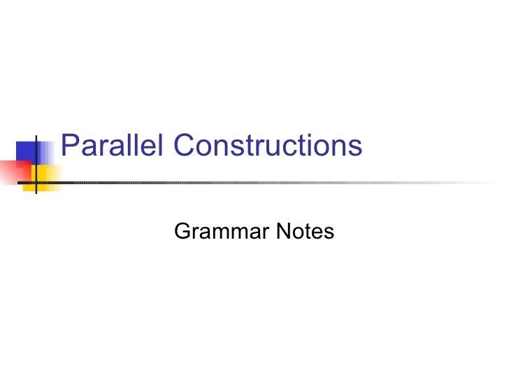 Parallel Constructions Grammar Notes