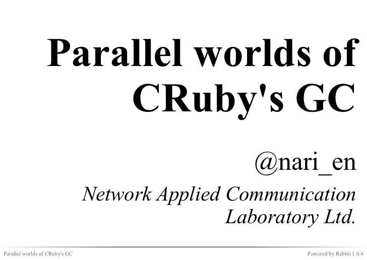 Parallel worlds of                     CRubys GC                                                   @nari_en               ...