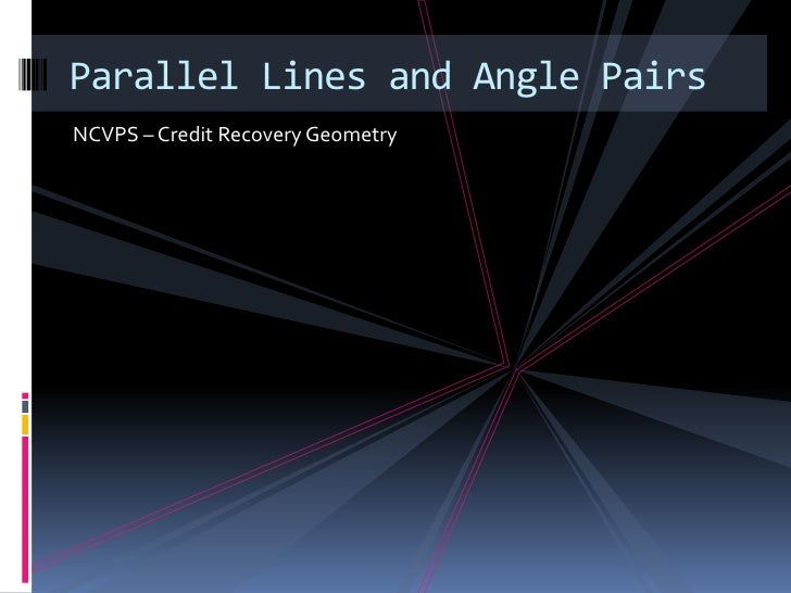Parallel Lines and Angle PairsNCVPS – Credit Recovery Geometry