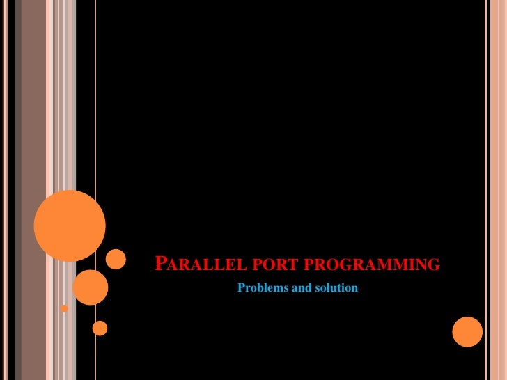 Parallel port programming <br />Problems and solution<br />