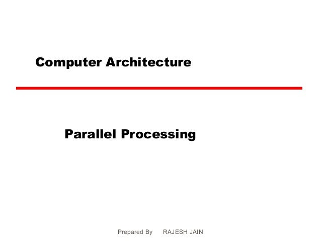 Computer Architecture   Parallel Processing           Prepared By   RAJESH JAIN