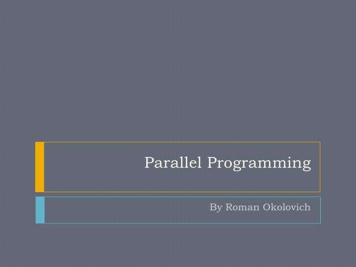 Parallel Programming         By Roman Okolovich