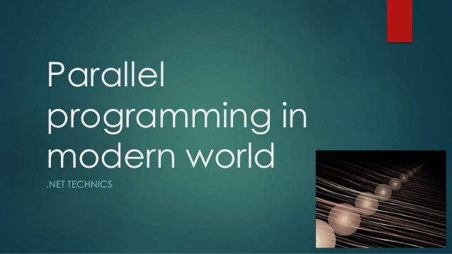 Parallel programming in modern world .NET TECHNICS