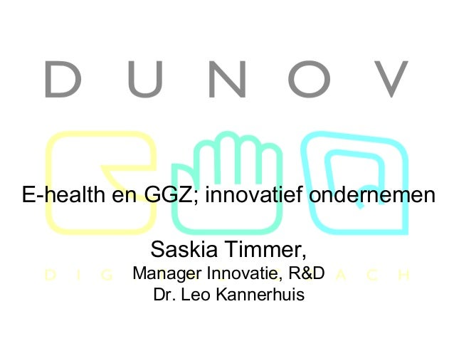 Hét congres, 27 nov 2009 E-health en GGZ; innovatief ondernemen Saskia Timmer, Manager Innovatie, R&D Dr. Leo Kannerhuis