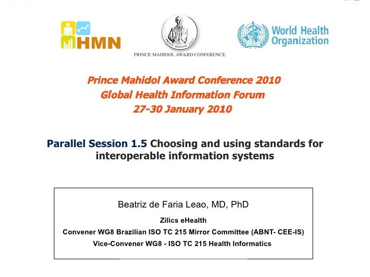 Parallel Session 1.5  Choosing and using standards for interoperable information systems Beatriz de Faria Leao, MD, PhD Zi...