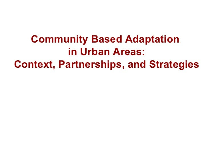 Community Based Adaptation  in Urban Areas: Context, Partnerships, and Strategies