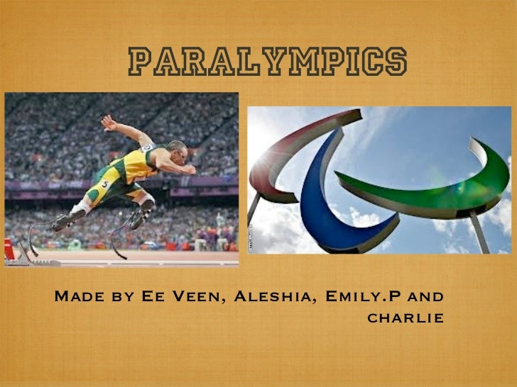 ParalympicsMade by Ee Veen, Aleshia, Emily.P and                              charlie