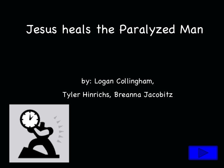 Jesus heals the Paralyzed Man by: Logan Collingham, Tyler Hinrichs, Breanna Jacobitz